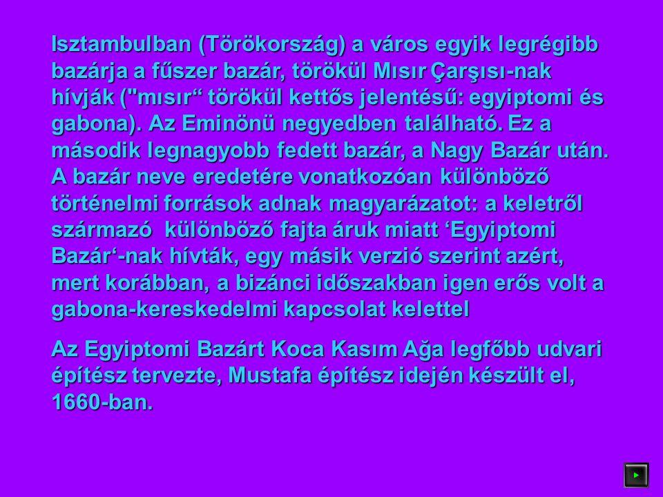 Isztambulban (Törökország) a város egyik legrégibb bazárja a fűszer bazár, törökül Mısır Çarşısı-nak hívják ( mısır törökül kettős jelentésű: egyiptomi és gabona).