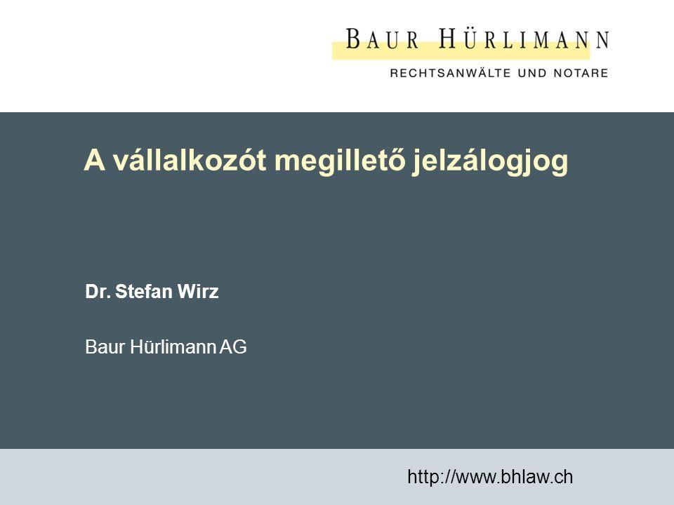 1 A vállalkozót megillető jelzálogjog http://www.bhlaw.ch Dr. Stefan Wirz Baur Hürlimann AG