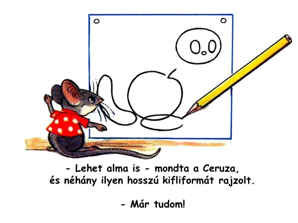 - Lehet alma is - mondta a Ceruza, és néhány ilyen hosszú kifliformát rajzolt. - Már tudom!