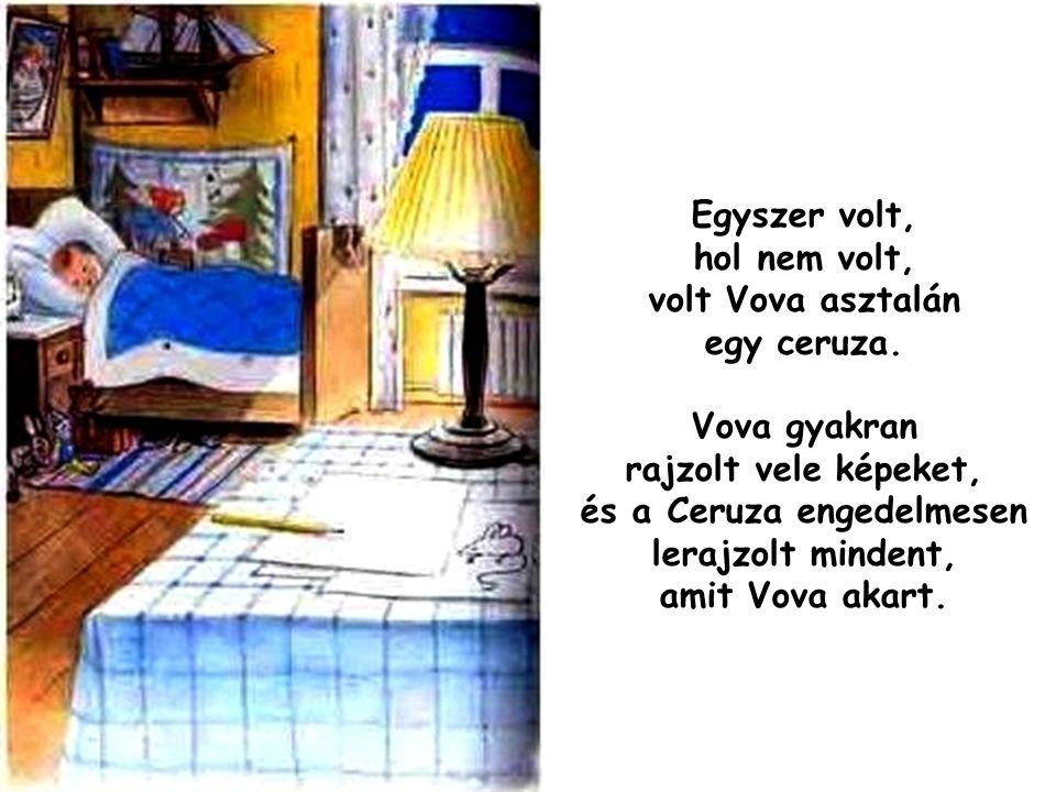 Egyszer volt, hol nem volt, volt Vova asztalán egy ceruza. Vova gyakran rajzolt vele képeket, és a Ceruza engedelmesen lerajzolt mindent, amit Vova ak