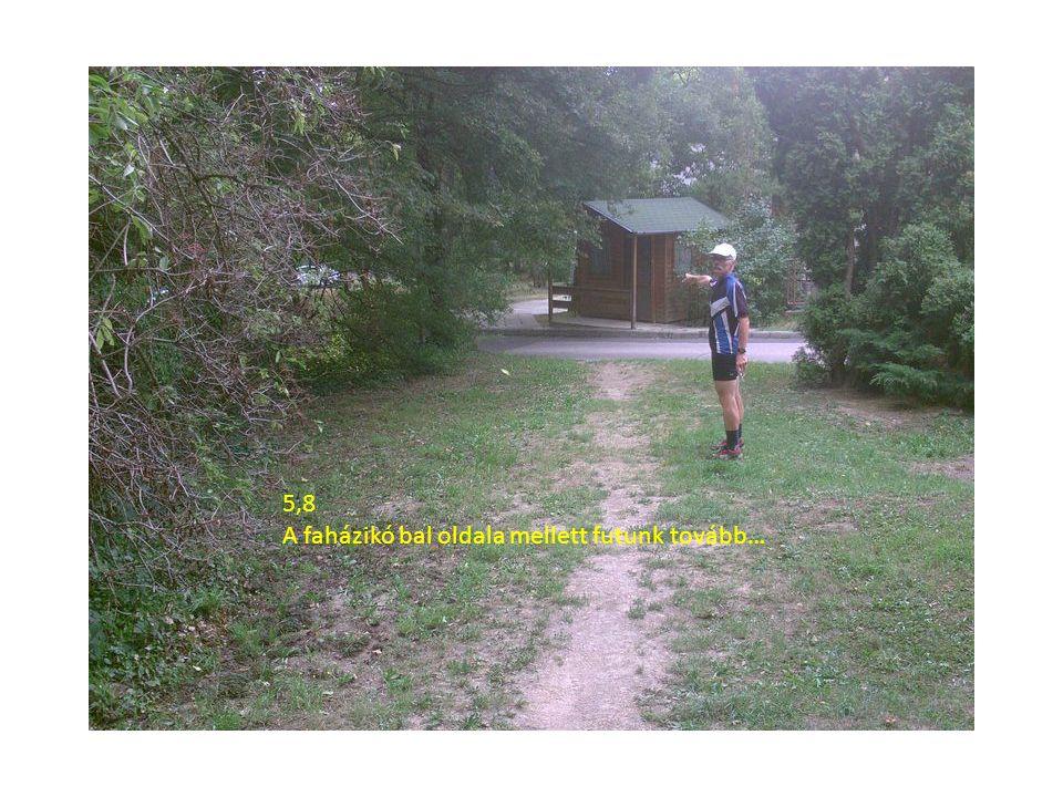 5,8 A faházikó bal oldala mellett futunk tovább…