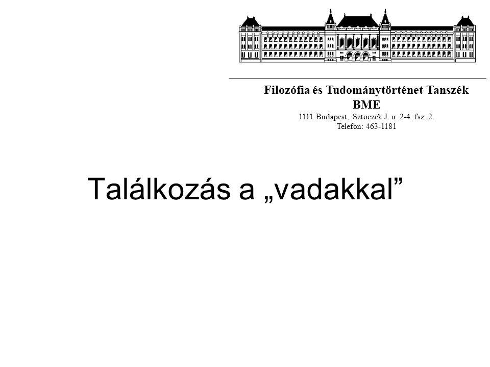 """Találkozás a """"vadakkal Filozófia és Tudománytörténet Tanszék BME 1111 Budapest, Sztoczek J."""