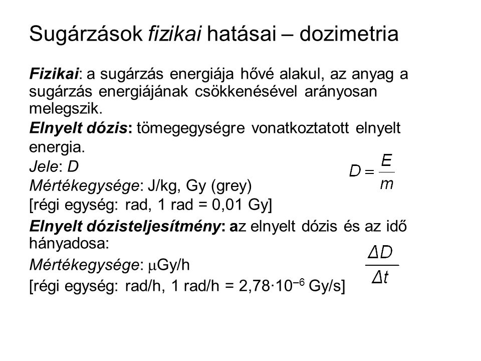 Sugárzások fizikai hatásai – dozimetria Fizikai: a sugárzás energiája hővé alakul, az anyag a sugárzás energiájának csökkenésével arányosan melegszik.