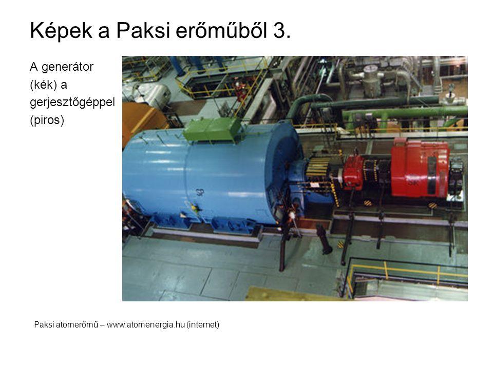 Képek a Paksi erőműből 3. A generátor (kék) a gerjesztőgéppel (piros) Paksi atomerőmű – www.atomenergia.hu (internet)