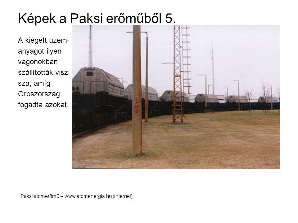 Képek a Paksi erőműből 5. A kiégett üzem- anyagot ilyen vagonokban szállították visz- sza, amíg Oroszország fogadta azokat. Paksi atomerőmű – www.atom