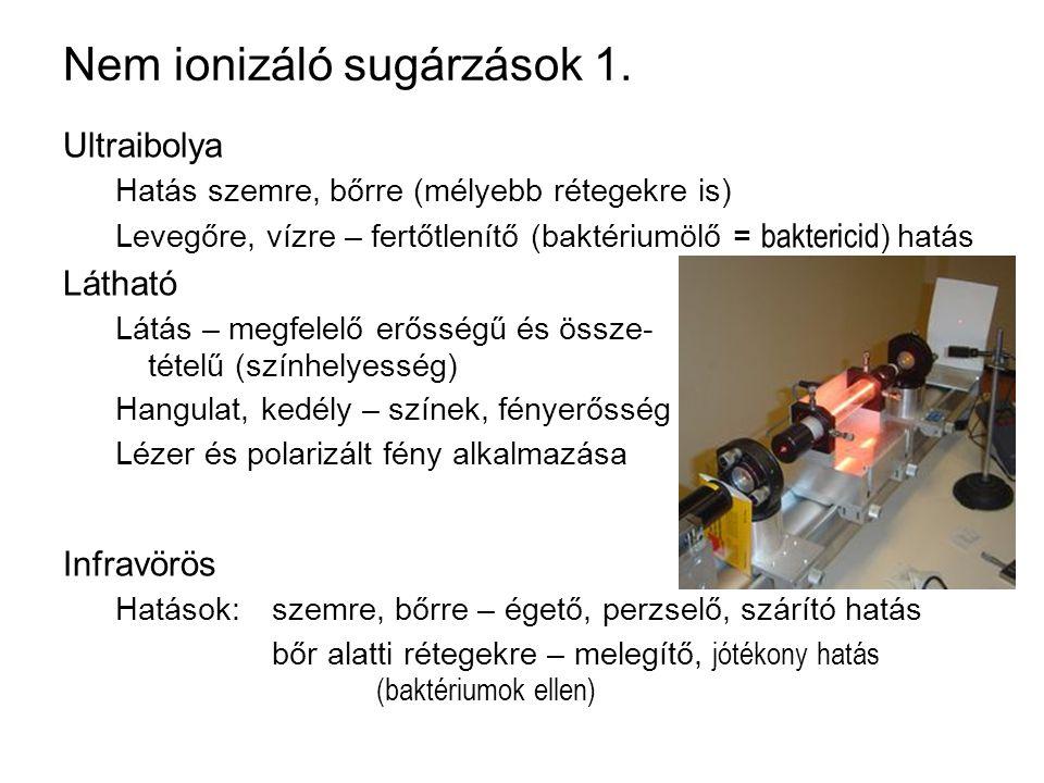 Nem ionizáló sugárzások 1. Ultraibolya Hatás szemre, bőrre (mélyebb rétegekre is) Levegőre, vízre – fertőtlenítő (baktériumölő = baktericid ) hatás Lá