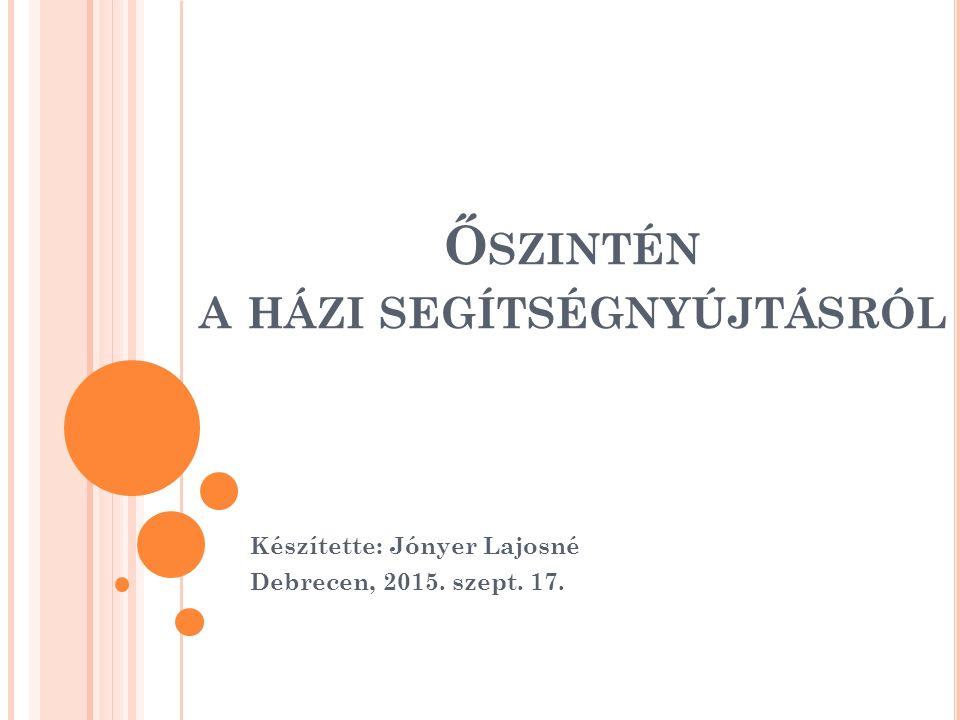 Ő SZINTÉN A HÁZI SEGÍTSÉGNYÚJTÁSRÓL Készítette: Jónyer Lajosné Debrecen, 2015. szept. 17.