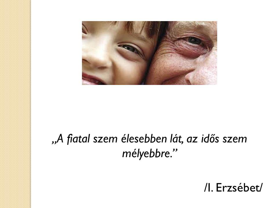 """""""A fiatal szem élesebben lát, az idős szem mélyebbre."""" /I. Erzsébet/"""