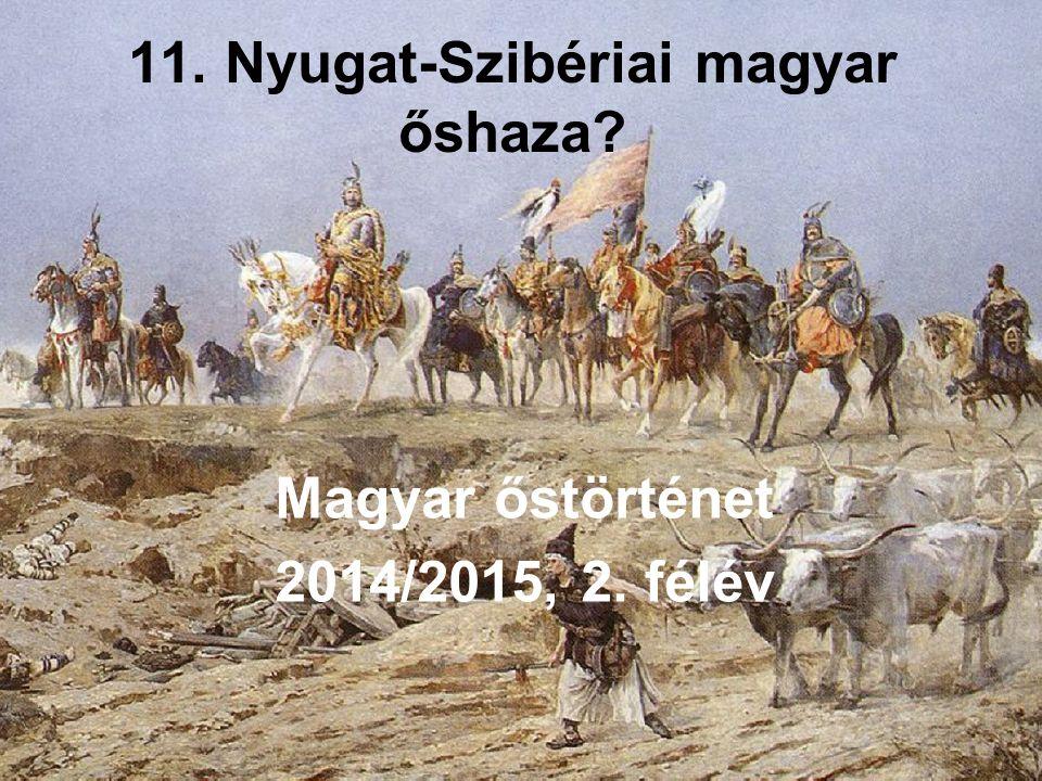 11. Nyugat-Szibériai magyar őshaza? Magyar őstörténet 2014/2015, 2. félév