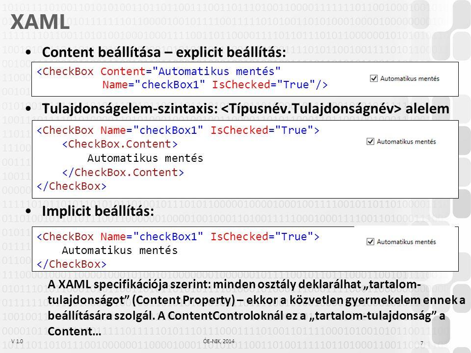 """V 1.0ÓE-NIK, 2014 XAML Content beállítása – explicit beállítás: Tulajdonságelem-szintaxis: alelem Implicit beállítás: A XAML specifikációja szerint: minden osztály deklarálhat """"tartalom- tulajdonságot (Content Property) – ekkor a közvetlen gyermekelem ennek a beállítására szolgál."""