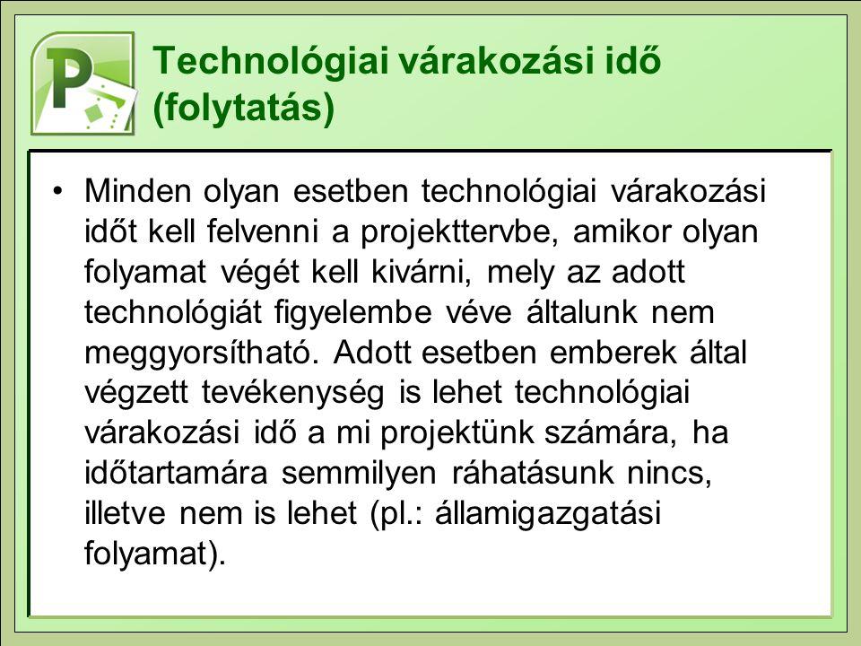 Technológiai várakozási idő (folytatás) Minden olyan esetben technológiai várakozási időt kell felvenni a projekttervbe, amikor olyan folyamat végét k