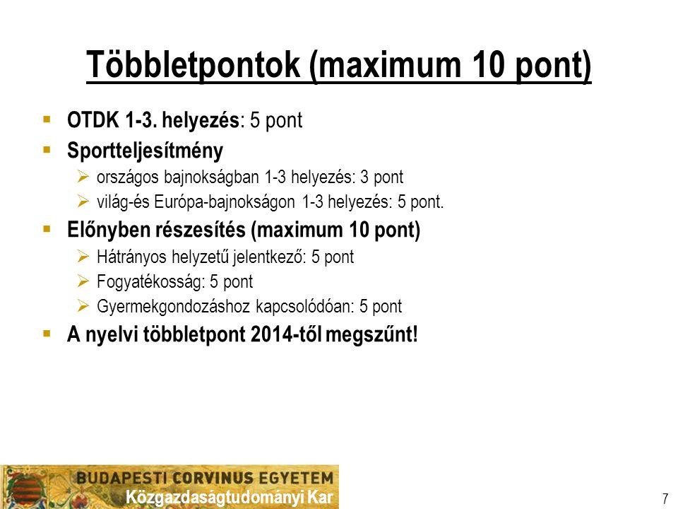 Közgazdaságtudományi Kar 7 Többletpontok (maximum 10 pont)  OTDK 1-3. helyezés : 5 pont  Sportteljesítmény  országos bajnokságban 1-3 helyezés: 3 p