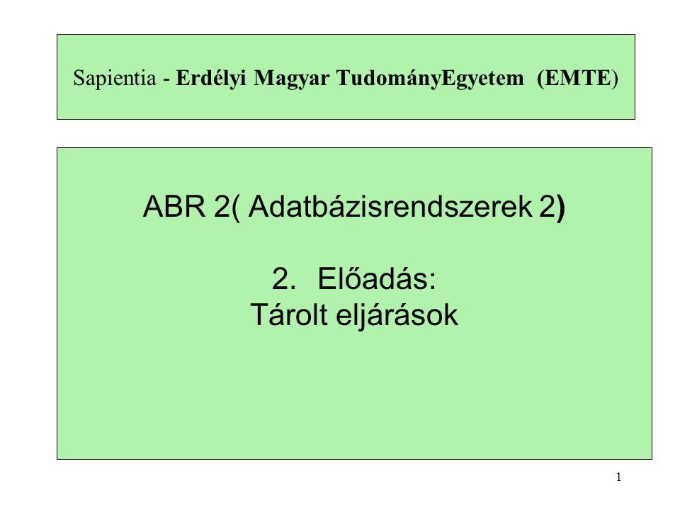 1 Sapientia - Erdélyi Magyar TudományEgyetem (EMTE) ABR 2( Adatbázisrendszerek 2) 2.Előadás: Tárolt eljárások