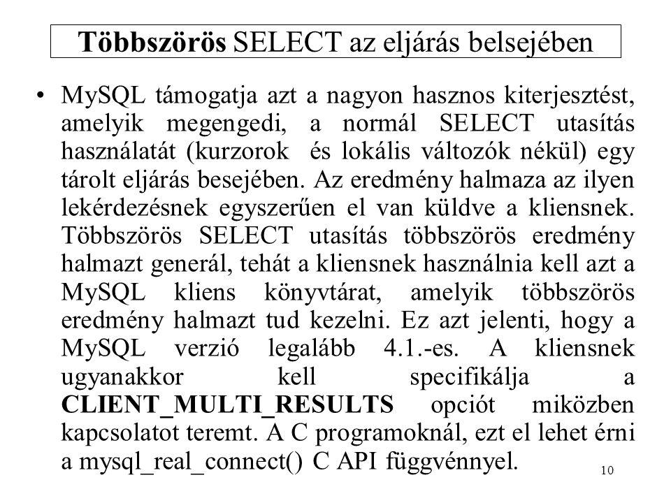 10 Többszörös SELECT az eljárás belsejében MySQL támogatja azt a nagyon hasznos kiterjesztést, amelyik megengedi, a normál SELECT utasítás használatát