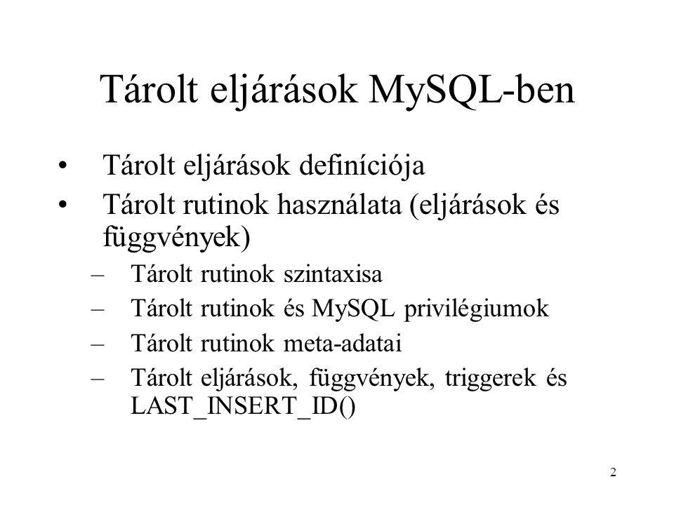 2 Tárolt eljárások MySQL-ben Tárolt eljárások definíciója Tárolt rutinok használata (eljárások és függvények) –Tárolt rutinok szintaxisa –Tárolt rutinok és MySQL privilégiumok –Tárolt rutinok meta-adatai –Tárolt eljárások, függvények, triggerek és LAST_INSERT_ID()