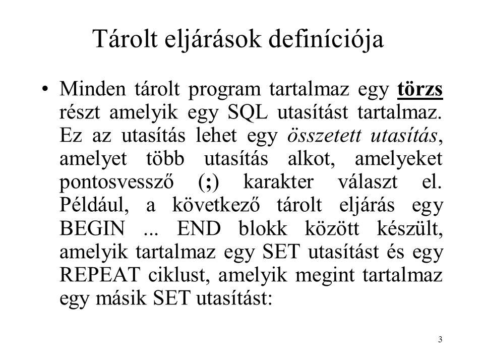 3 Tárolt eljárások definíciója Minden tárolt program tartalmaz egy törzs részt amelyik egy SQL utasítást tartalmaz. Ez az utasítás lehet egy összetett