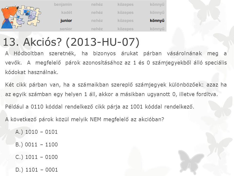 13. Akciós? (2013-HU-07) A Hódboltban szeretnék, ha bizonyos árukat párban vásárolnának meg a vevők. A megfelelő párok azonosításához az 1 és 0 számje