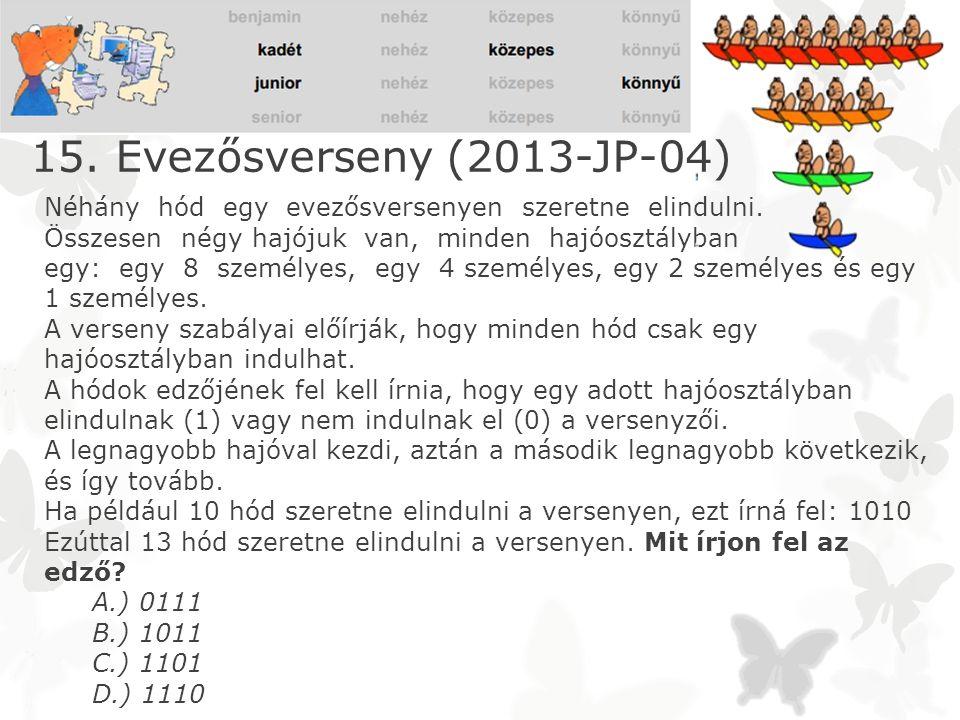 15. Evezősverseny (2013-JP-04) Néhány hód egy evezősversenyen szeretne elindulni. Összesen négy hajójuk van, minden hajóosztályban egy: egy 8 személye