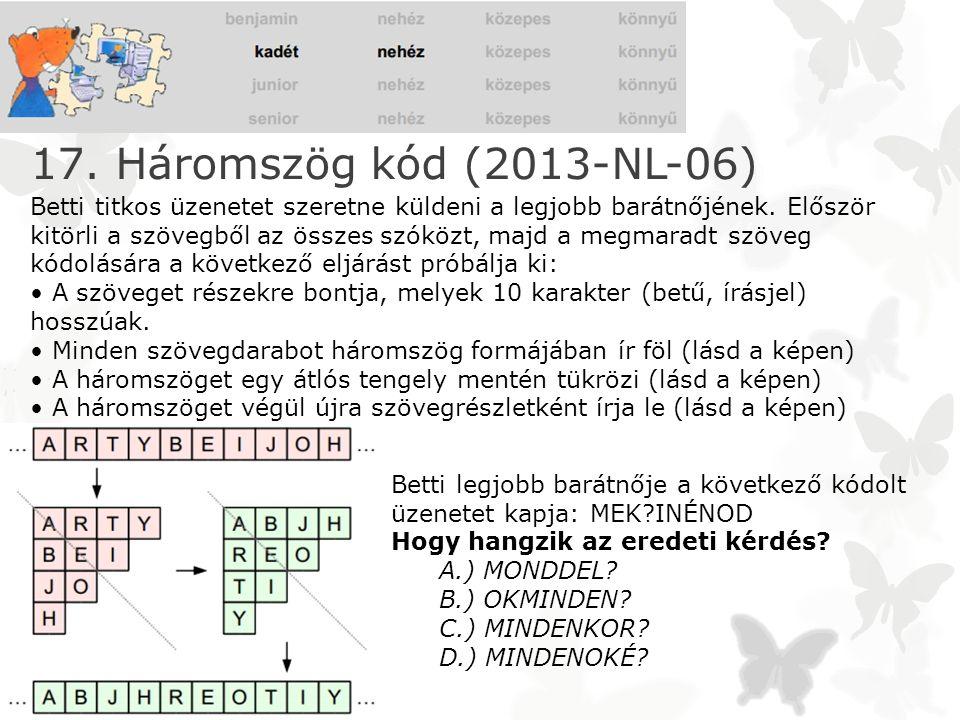 17. Háromszög kód (2013-NL-06) Betti titkos üzenetet szeretne küldeni a legjobb barátnőjének. Először kitörli a szövegből az összes szóközt, majd a me