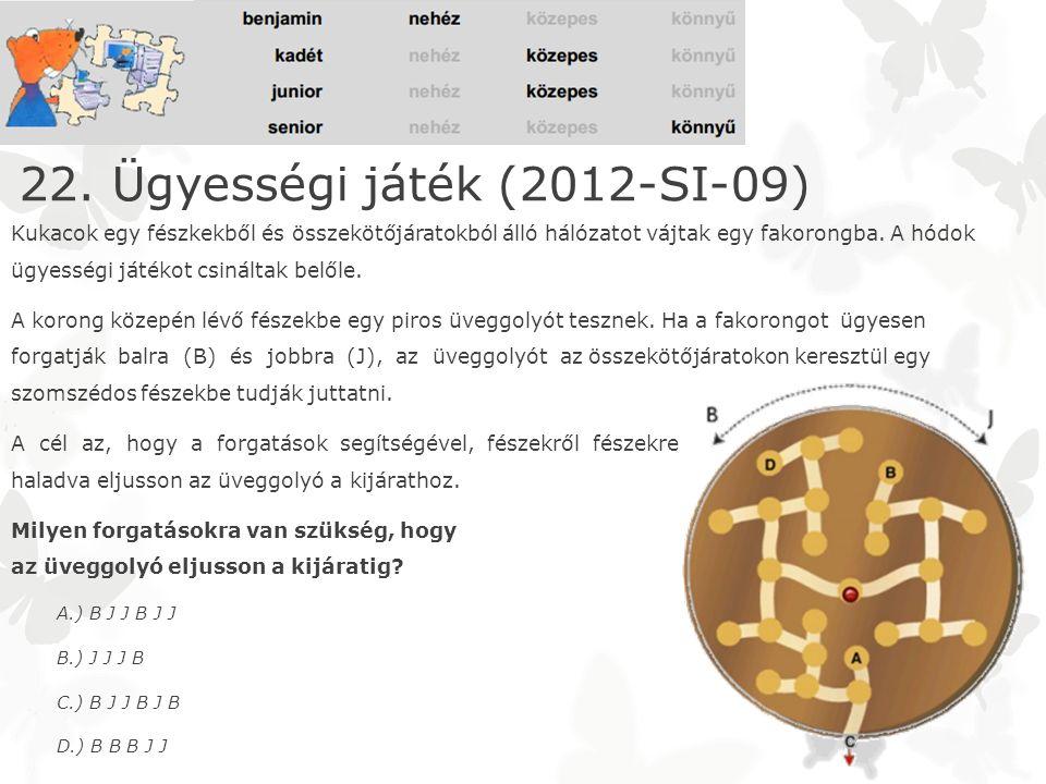 22. Ügyességi játék (2012-SI-09) Kukacok egy fészkekből és összekötőjáratokból álló hálózatot vájtak egy fakorongba. A hódok ügyességi játékot csinált