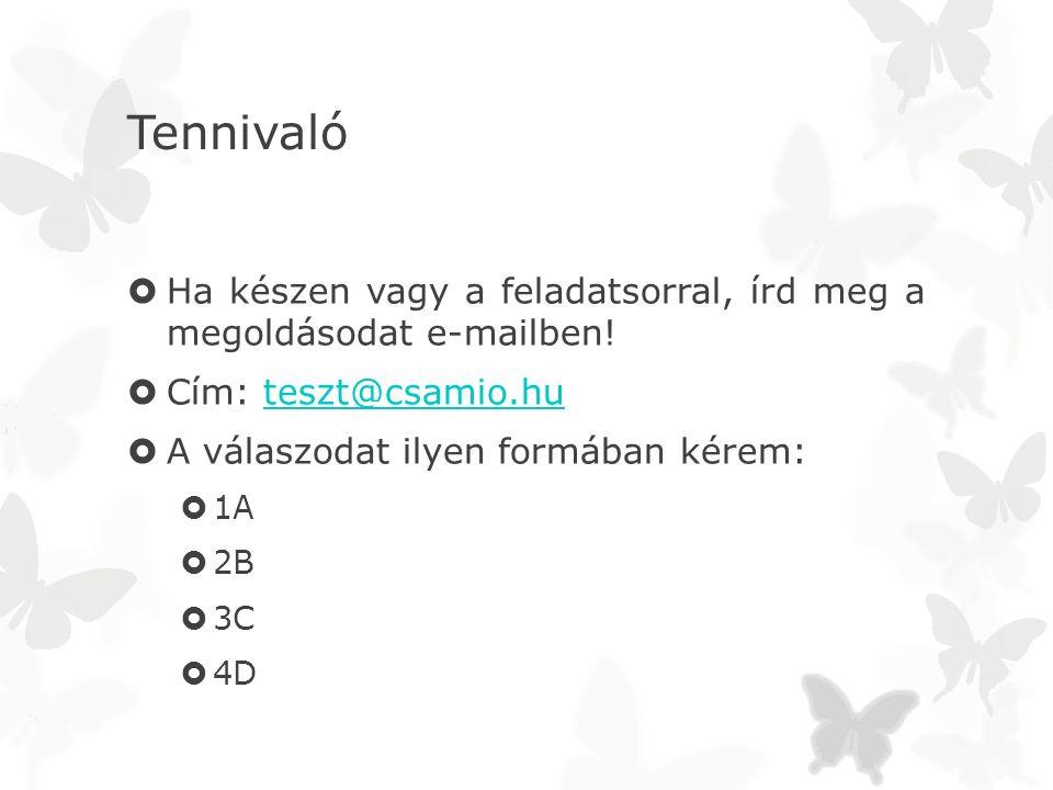 Tennivaló  Ha készen vagy a feladatsorral, írd meg a megoldásodat e-mailben!  Cím: teszt@csamio.huteszt@csamio.hu  A válaszodat ilyen formában kére