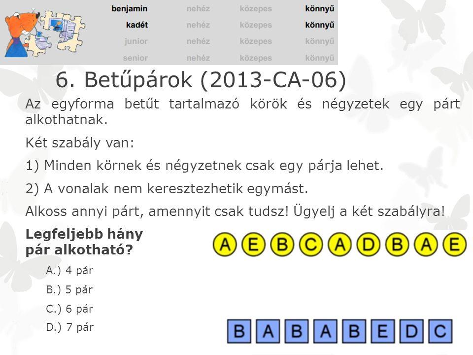 6. Betűpárok (2013-CA-06) Az egyforma betűt tartalmazó körök és négyzetek egy párt alkothatnak. Két szabály van: 1) Minden körnek és négyzetnek csak e