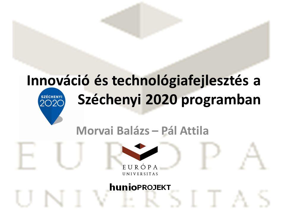 Morvai Balázs – Pál Attila Innováció és technológiafejlesztés a Széchenyi 2020 programban