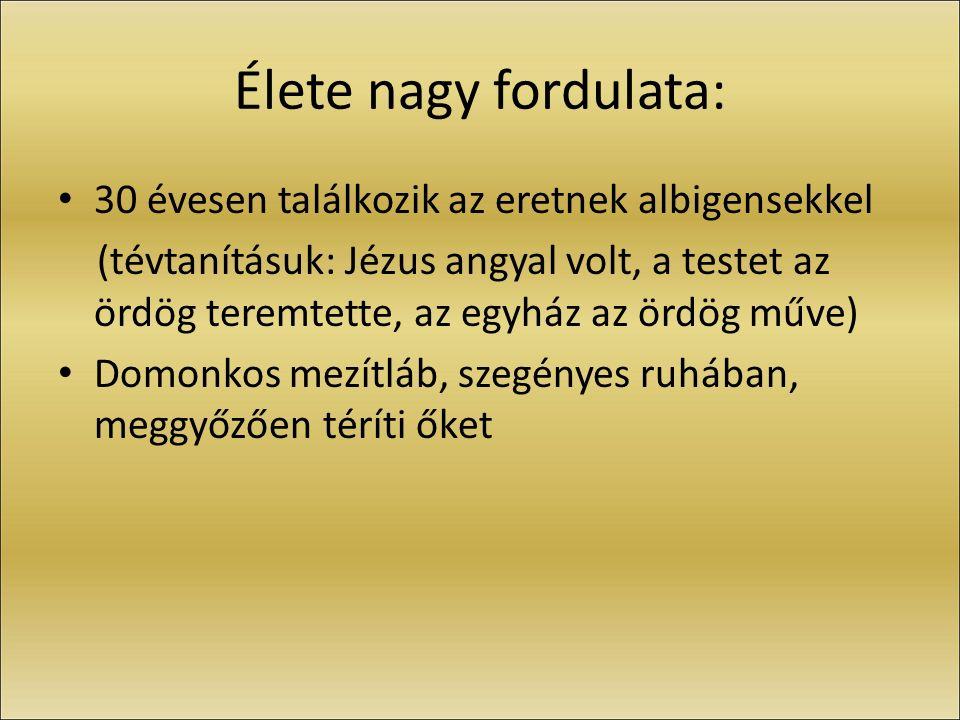 Élete nagy fordulata: 30 évesen találkozik az eretnek albigensekkel (tévtanításuk: Jézus angyal volt, a testet az ördög teremtette, az egyház az ördög