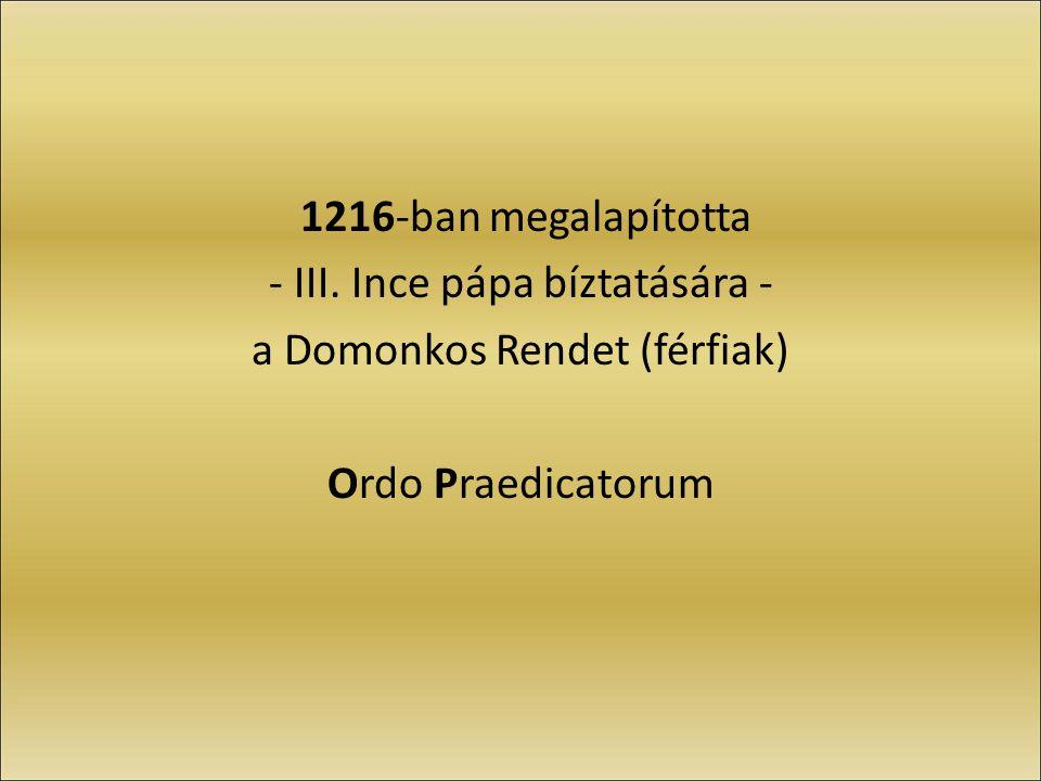 1216-ban megalapította - III. Ince pápa bíztatására - a Domonkos Rendet (férfiak) Ordo Praedicatorum