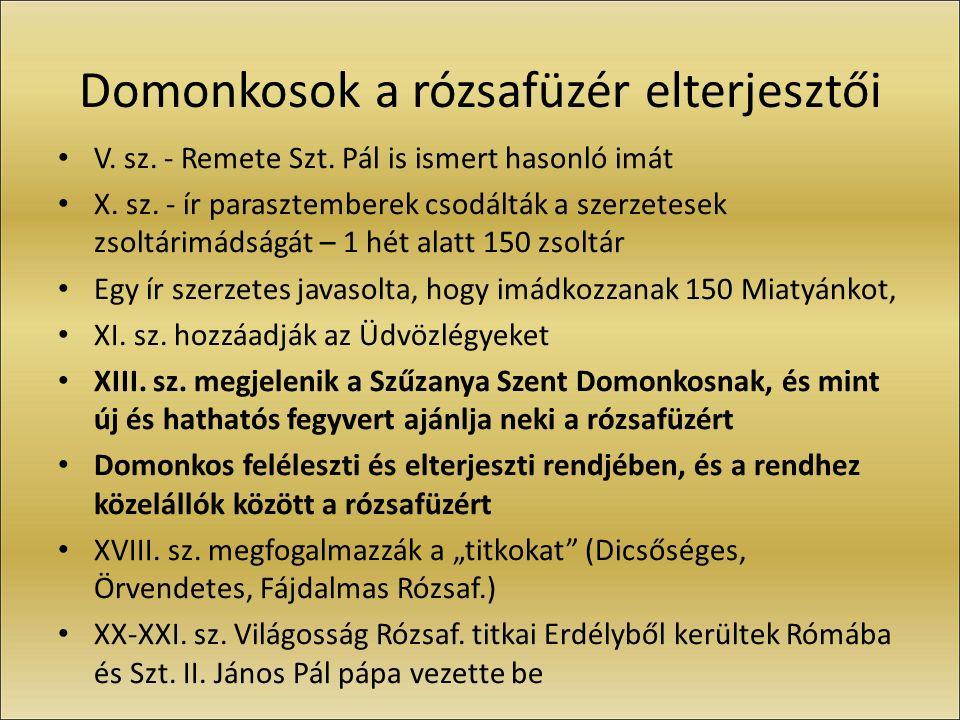 Domonkosok a rózsafüzér elterjesztői V. sz. - Remete Szt. Pál is ismert hasonló imát X. sz. - ír parasztemberek csodálták a szerzetesek zsoltárimádság