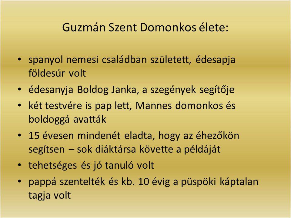 Guzmán Szent Domonkos élete: spanyol nemesi családban született, édesapja földesúr volt édesanyja Boldog Janka, a szegények segítője két testvére is p