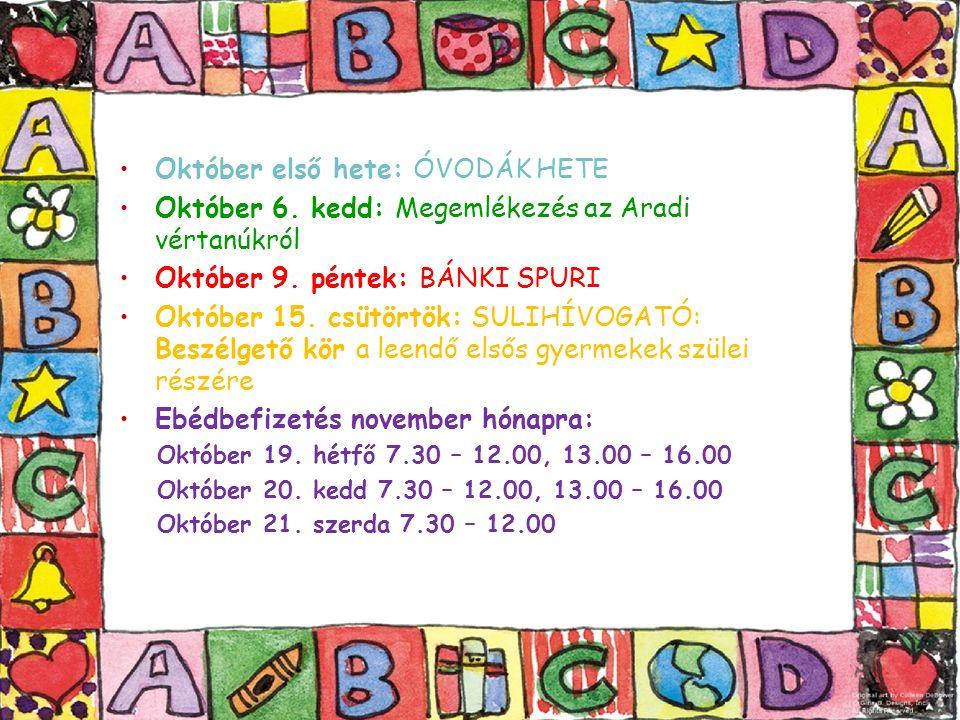 Október első hete: ÓVODÁK HETE Október 6. kedd: Megemlékezés az Aradi vértanúkról Október 9.