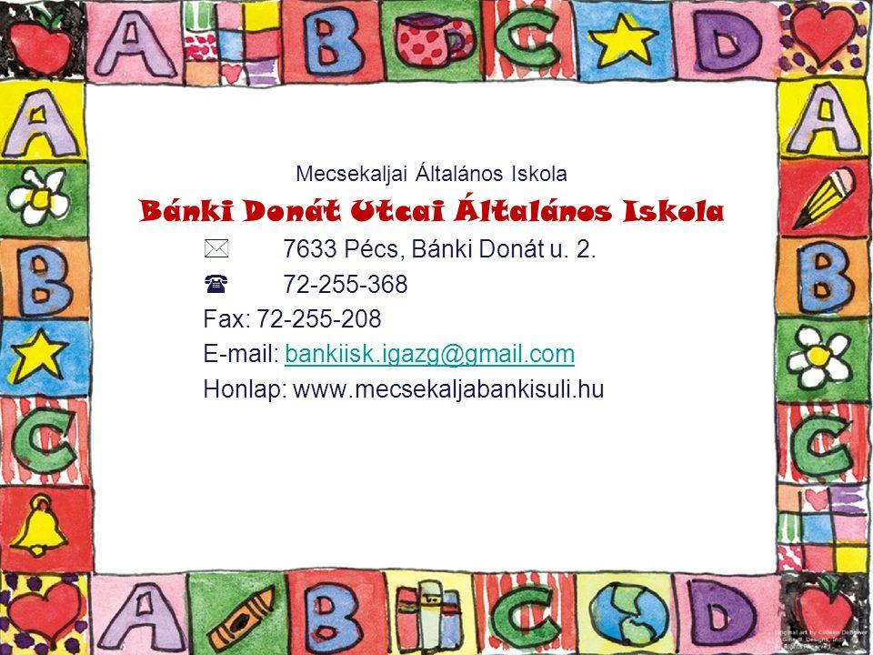 Mecsekaljai Általános Iskola Bánki Donát Utcai Általános Iskola  7633 Pécs, Bánki Donát u.