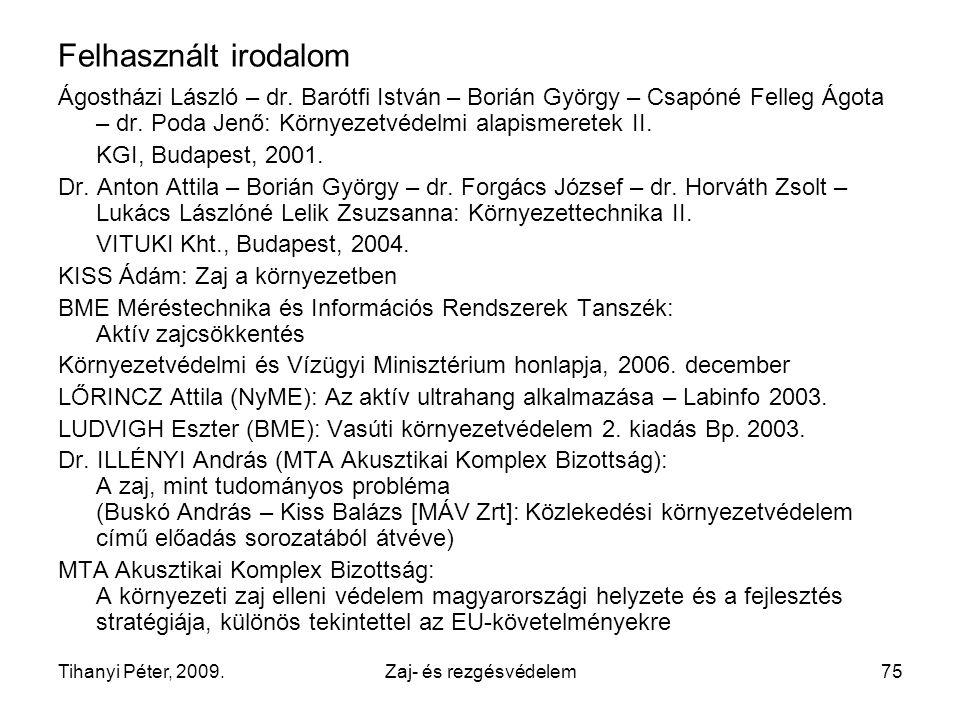 Tihanyi Péter, 2009.Zaj- és rezgésvédelem75 Felhasznált irodalom Ágostházi László – dr.