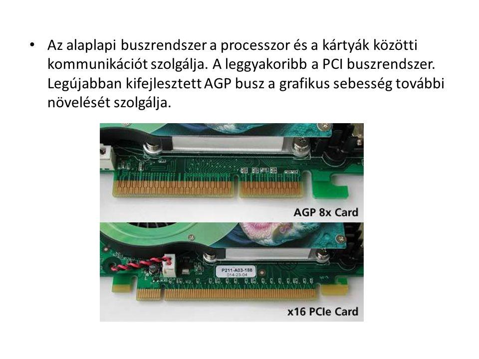 Az alaplapi buszrendszer a processzor és a kártyák közötti kommunikációt szolgálja. A leggyakoribb a PCI buszrendszer. Legújabban kifejlesztett AGP bu