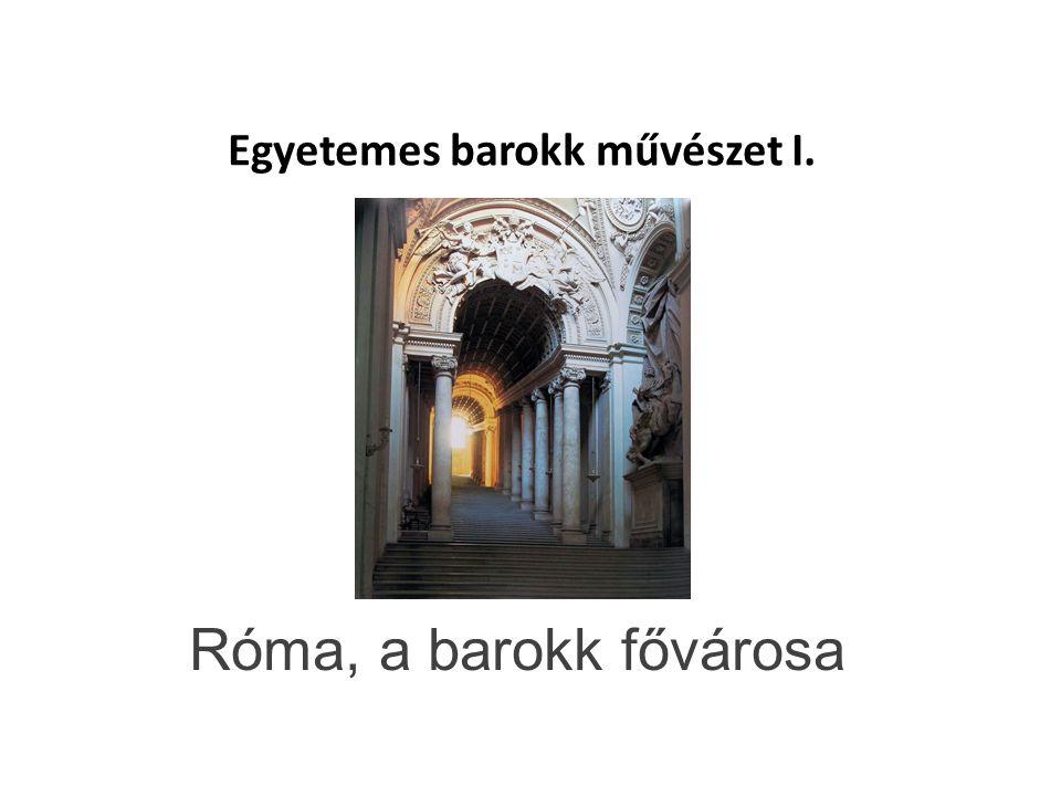 Egyetemes barokk művészet I. Róma, a barokk fővárosa