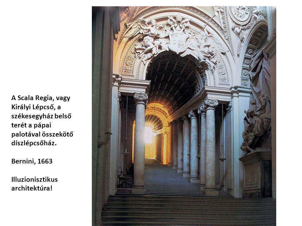 A Scala Regia, vagy Királyi Lépcső, a székesegyház belső terét a pápai palotával összekötő díszlépcsőház. Bernini, 1663 Illuzionisztikus architektúra!
