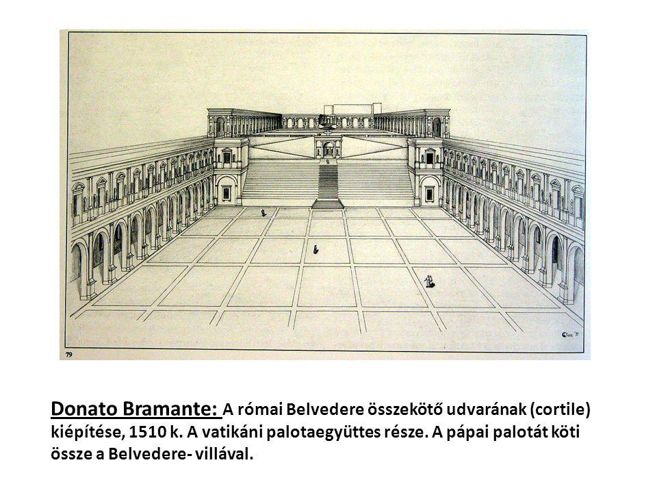 Donato Bramante: A római Belvedere összekötő udvarának (cortile) kiépítése, 1510 k. A vatikáni palotaegyüttes része. A pápai palotát köti össze a Belv