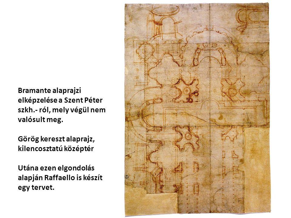 Bramante alaprajzi elképzelése a Szent Péter szkh.- ról, mely végül nem valósult meg. Görög kereszt alaprajz, kilencosztatú középtér Utána ezen elgond