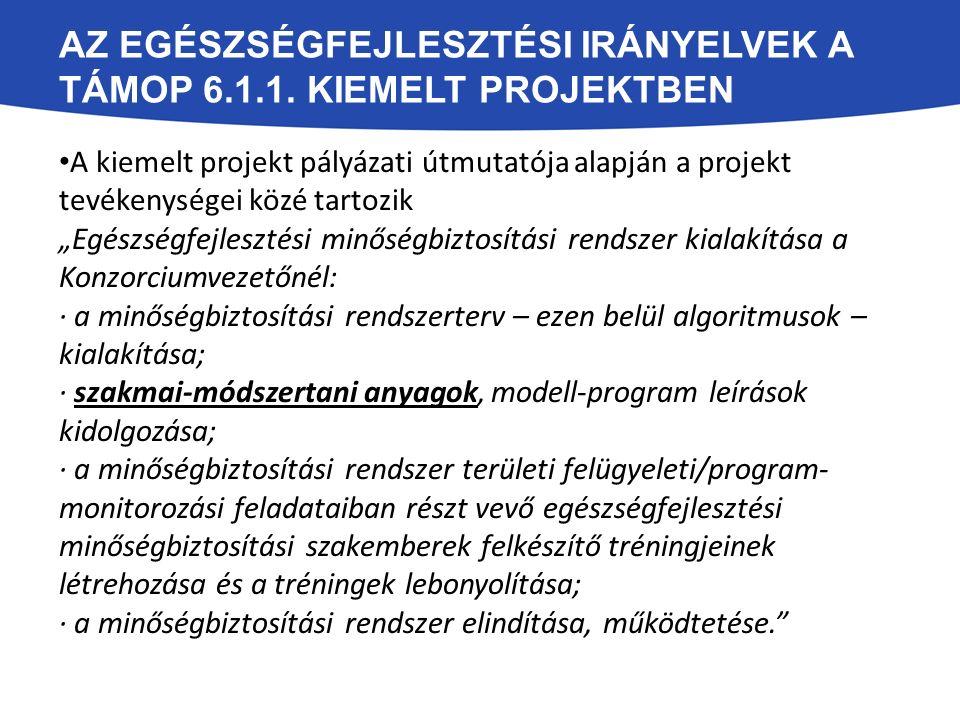 AZ EGÉSZSÉGFEJLESZTÉSI IRÁNYELVEK A TÁMOP 6.1.1. KIEMELT PROJEKTBEN A kiemelt projekt pályázati útmutatója alapján a projekt tevékenységei közé tartoz