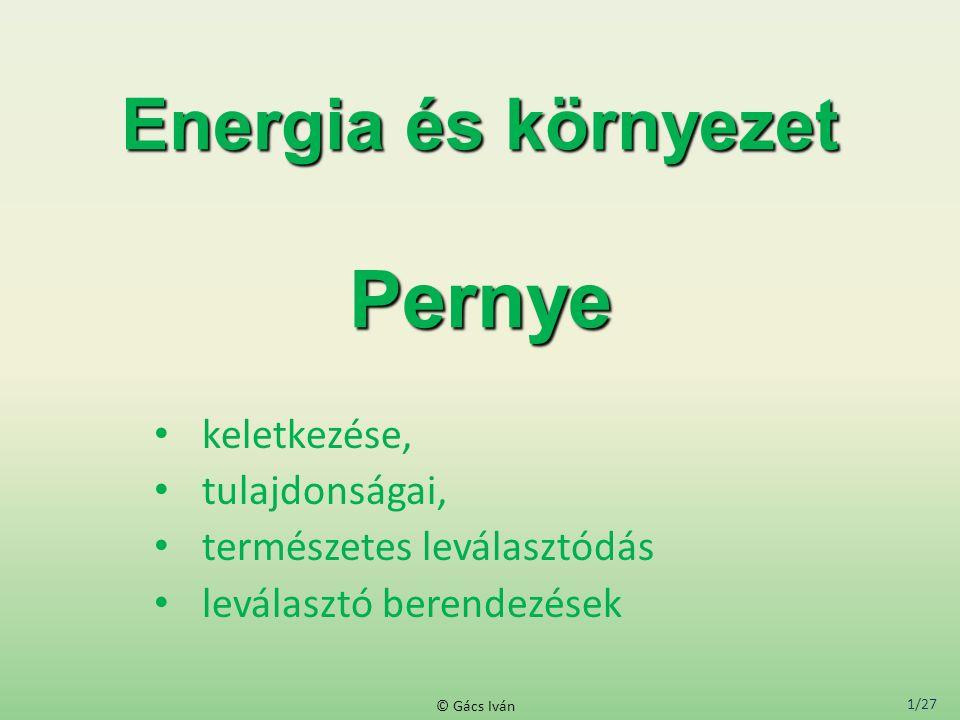 1/27 © Gács Iván Energia és környezet Pernye keletkezése, tulajdonságai, természetes leválasztódás leválasztó berendezések