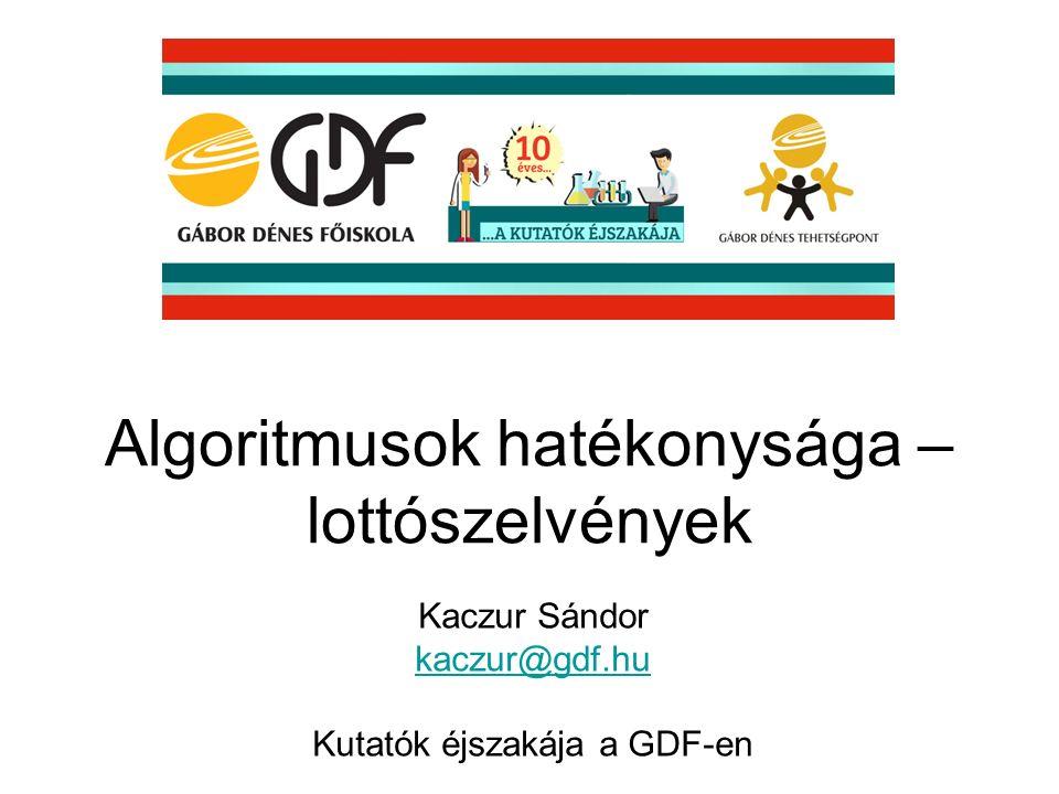 Algoritmusok hatékonysága – lottószelvények Kaczur Sándor kaczur@gdf.hu Kutatók éjszakája a GDF-en