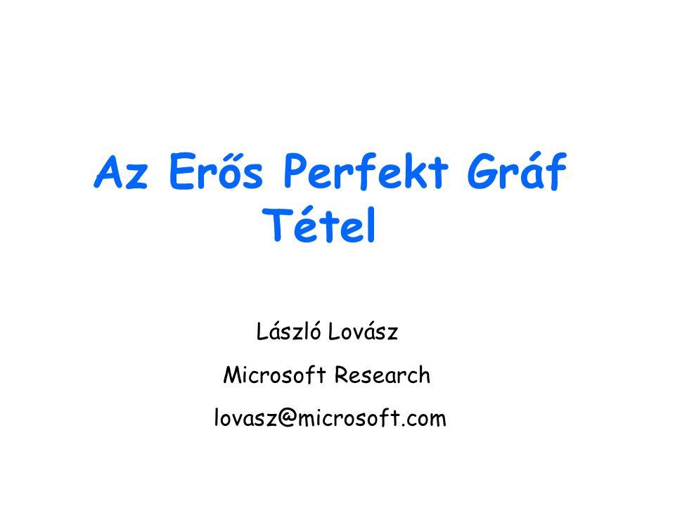 Az Erős Perfekt Gráf Tétel László Lovász Microsoft Research lovasz@microsoft.com