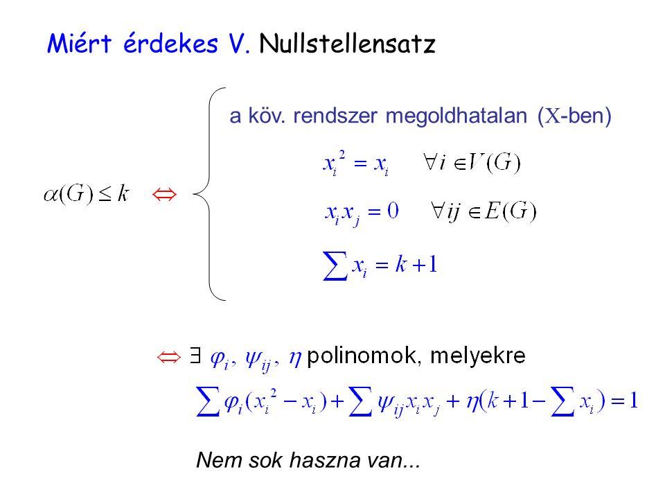 Miért érdekes V. Nullstellensatz Nem sok haszna van... a köv. rendszer megoldhatalan (  -ben)