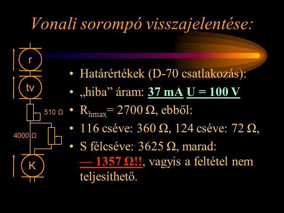 """Vonali sorompó visszajelentése: Határértékek (D-70 csatlakozás): """"hiba"""" áram: 37 mA U = 100 V R hmax = 2700 Ω, ebből: 116 cséve: 360 Ω, 124 cséve: 72"""