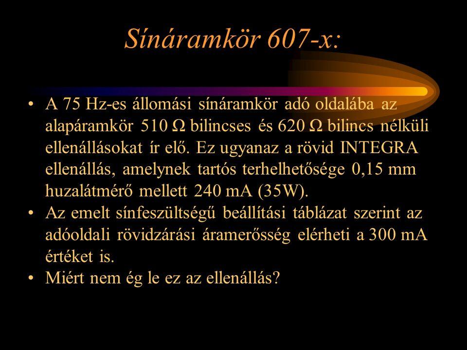 Sínáramkör 607-x: A 75 Hz-es állomási sínáramkör adó oldalába az alapáramkör 510 Ω bilincses és 620 Ω bilincs nélküli ellenállásokat ír elő. Ez ugyana
