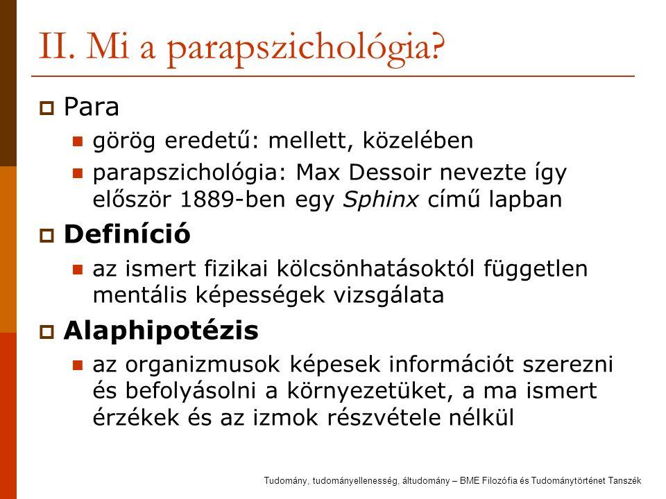 II. Mi a parapszichológia?  Para görög eredetű: mellett, közelében parapszichológia: Max Dessoir nevezte így először 1889-ben egy Sphinx című lapban