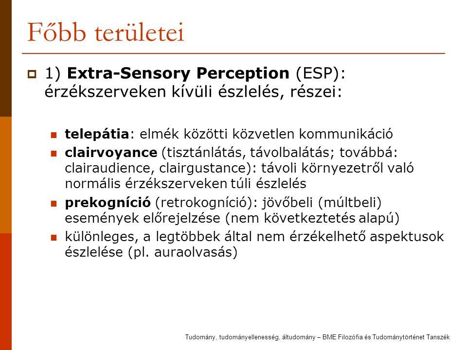 Főbb területei  1) Extra-Sensory Perception (ESP): érzékszerveken kívüli észlelés, részei: telepátia: elmék közötti közvetlen kommunikáció clairvoyan