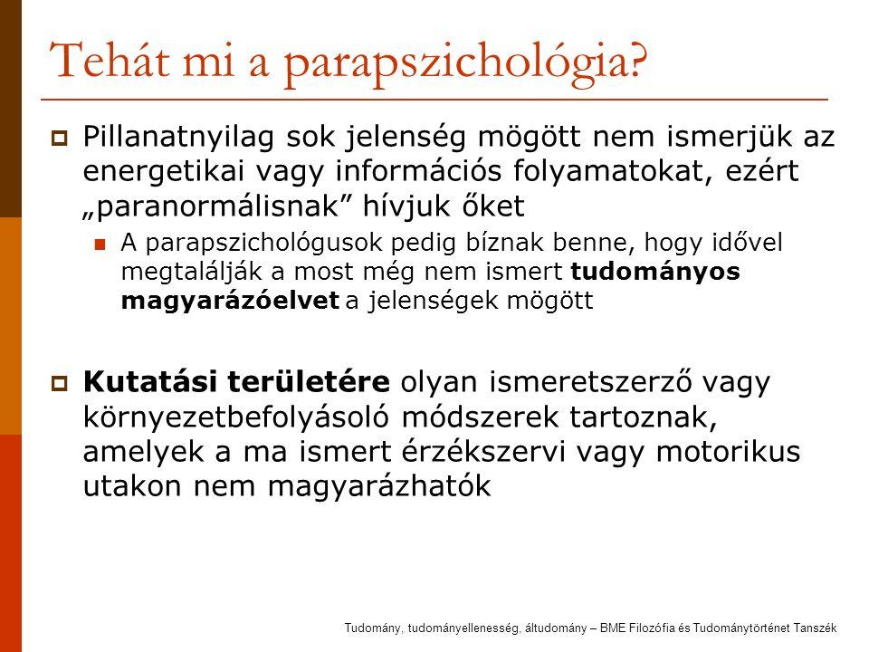 """Tehát mi a parapszichológia?  Pillanatnyilag sok jelenség mögött nem ismerjük az energetikai vagy információs folyamatokat, ezért """"paranormálisnak"""" h"""