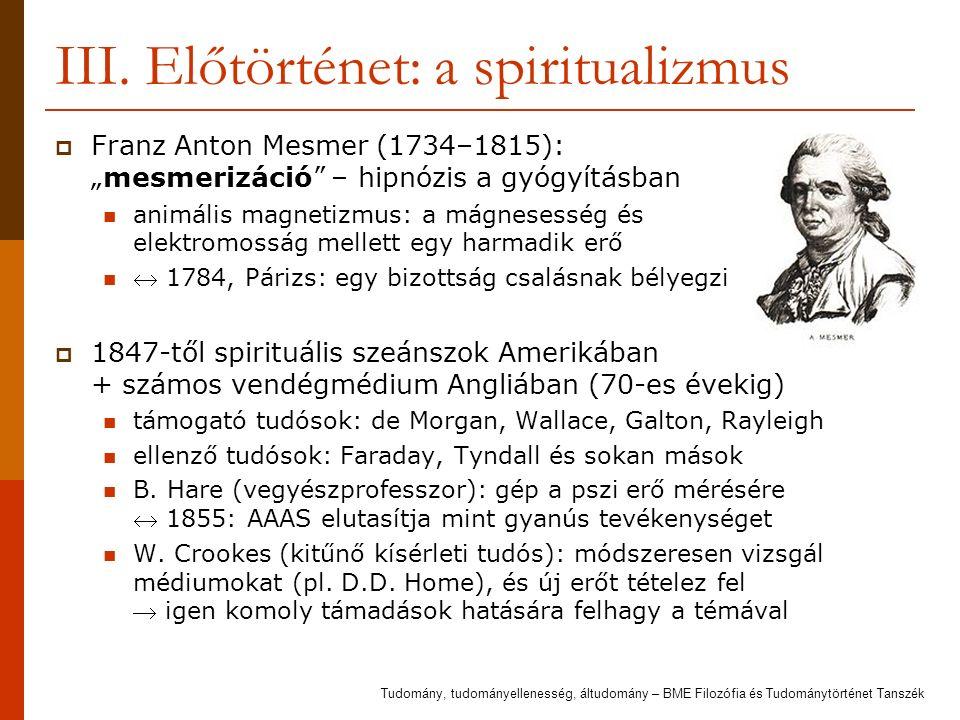 """III. Előtörténet: a spiritualizmus  Franz Anton Mesmer (1734–1815): """"mesmerizáció"""" – hipnózis a gyógyításban animális magnetizmus: a mágnesesség és e"""